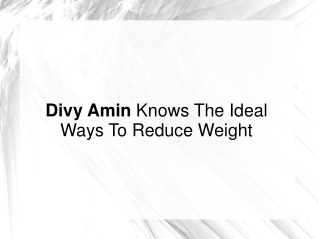 Divy Amin Knows The Ideal Ways To Reduce Weight