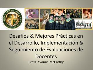 Desaf os  Mejores Pr cticas en el Desarrollo, Implementaci n  Seguimiento de Evaluaciones de Docentes Profa. Yvonne McCa