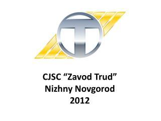 CJSC  Zavod Trud  Nizhny Novgorod 2012