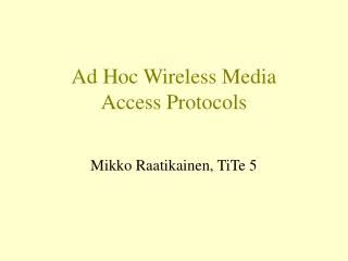 Ad Hoc Wireless Media Access Protocols