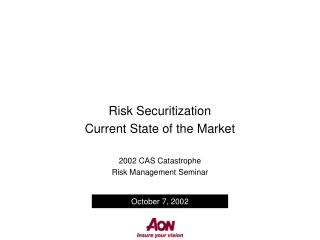 Risk Securitization Current State of the Market  2002 CAS Catastrophe  Risk Management Seminar