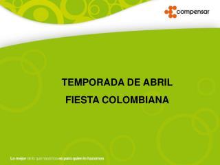 TEMPORADA DE ABRIL     FIESTA COLOMBIANA