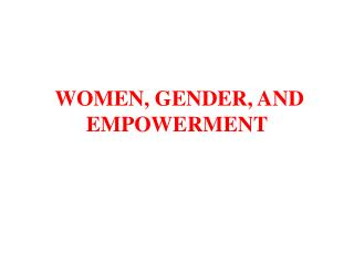 WOMEN, GENDER, AND EMPOWERMENT