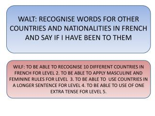 WALT: RECOGNISE WORDS FOR OTHER COUNTRIES AND NATIONALITIES IN FRENCH AND SAY IF I HAVE BEEN TO THEM