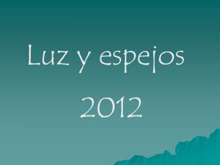 Luz y espejos 2012