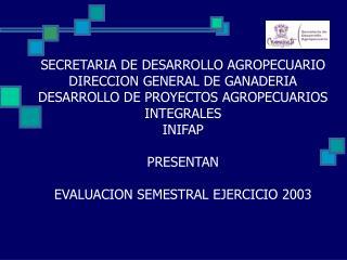 SECRETARIA DE DESARROLLO AGROPECUARIO DIRECCION GENERAL DE GANADERIA DESARROLLO DE PROYECTOS AGROPECUARIOS INTEGRALES IN