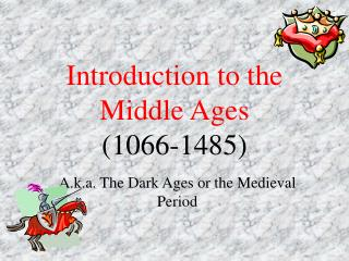Introduction to the Middle Ages 1066-1485