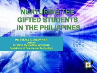 DR. FILMA G. BRAWNER Director SCIENCE EDUCATION INSTITUTE Department of Science and Technology