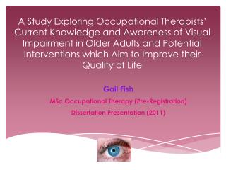 A Study Exploring Occupational Therapists  Current Knowledge and Awareness of Visual Impairment in Older Adults and Pote