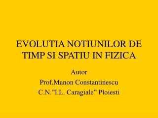 EVOLUTIA NOTIUNILOR DE TIMP SI SPATIU IN FIZICA