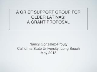 A GRIEF SUPPORT GROUP FOR  OLDER LATINAS: A GRANT PROPOSAL