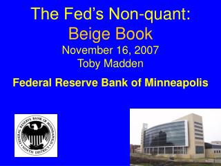The Fed s Non-quant: Beige Book November 16, 2007 Toby Madden