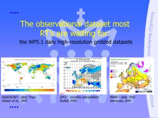 The observational dataset most RT s are waiting for:  the WP5.1 daily high-resolution gridded datasets