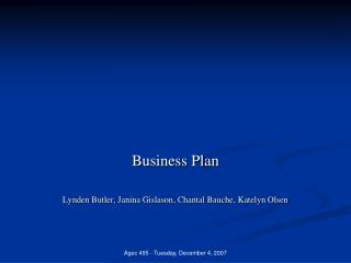 Business Plan  Lynden Butler, Janina Gislason, Chantal Bauche, Katelyn Olsen