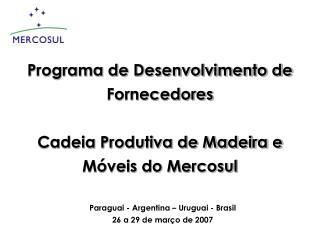 Programa de Desenvolvimento de Fornecedores  Cadeia Produtiva de Madeira e M veis do Mercosul