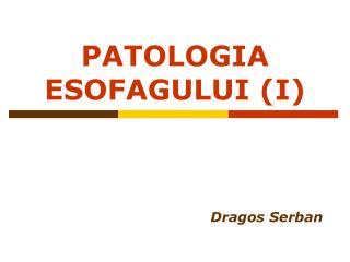 PATOLOGIA ESOFAGULUI I