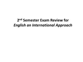 2nd Semester Exam Review for English an International Approach