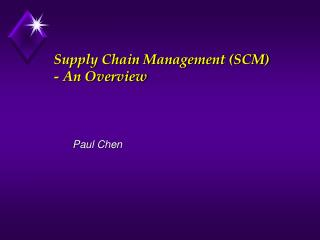 Supply Chain Management SCM - An Overview