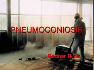 PNEUMOCONIOSIS              Bodnar R.Ya.