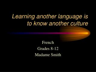Learning another language is to know another culture