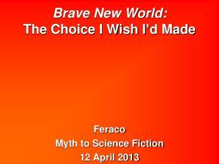 Brave New World:  The Choice I Wish I d Made