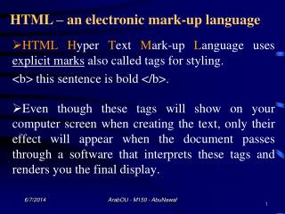 HTML Hyper Text Mark-up Language uses explicit marks also called tags for styling. b this sentence is bold