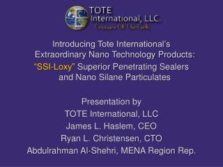 Introducing Tote International s  Extraordinary Nano Technology Products:  SSI-Loxy  Superior Penetrating Sealers  and N