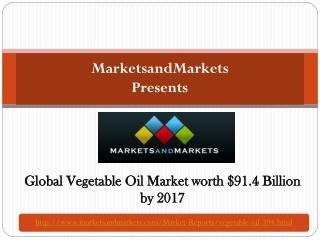 Global Vegetable Oil Market worth $91.4 Billion by 2017