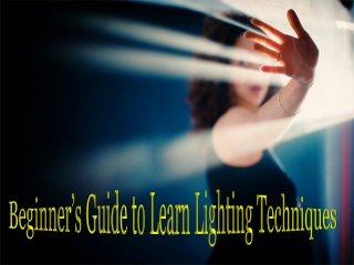 Beginner's guide to learn lighting techniques