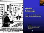Forensic Entomology  Adapted and modified by Andrea Taktak for High School Forensics