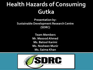 Presentation by:  Sustainable Development Research Centre SDRC  Team Members Mr. Masood Ahmed Ms. Batool Karimi Ms. Nosh