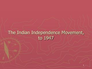 The Indian Independence Movement,  to 1947