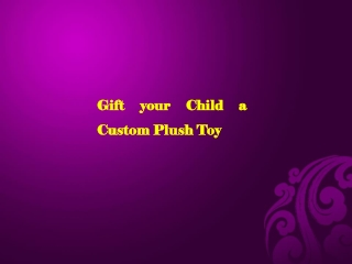 Gift your Child a Custom Plush Toy