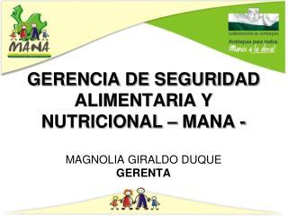 GERENCIA DE SEGURIDAD ALIMENTARIA Y NUTRICIONAL   MANA -   MAGNOLIA GIRALDO DUQUE  GERENTA