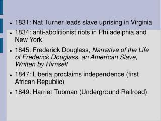 1831: Nat Turner leads slave uprising in Virginia 1834: anti-abolitionist riots in Philadelphia and New York 1845: Frede