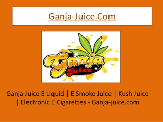 Ganja Juice - Electronic Cigarettes