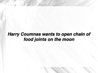 Harry Coumnas wants to open chain of food joints on the moon
