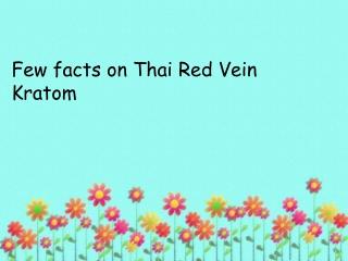 Few facts on Thai Red Vein Kratom