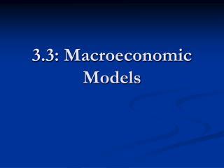 3.3: Macroeconomic Models