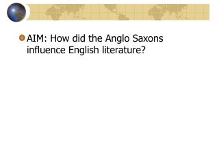 AIM: How did the Anglo Saxons influence English literature