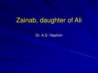 Zainab, daughter of Ali   Dr. A.S. Hashim