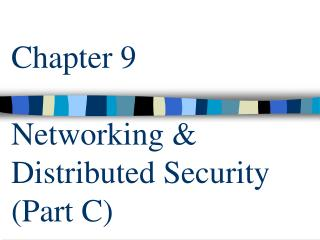 Chapter 9  Networking  Distributed Security Part C