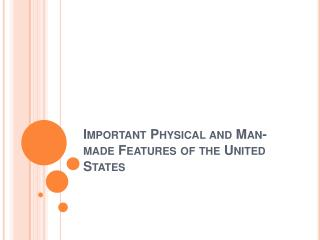 Important Physical and Man-made Features of the United States