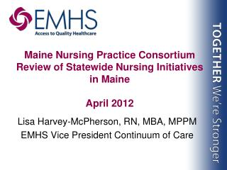 Maine Nursing Practice Consortium Review of Statewide Nursing Initiatives in Maine  April 2012