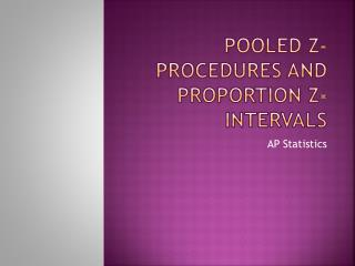 Pooled Z-Procedures and Proportion Z-Intervals