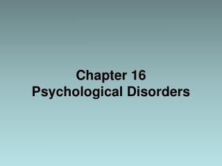Chapter 16  Psychological Disorders