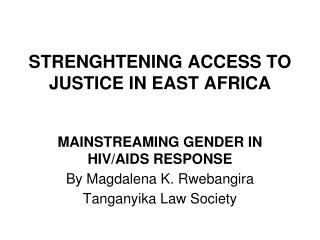 STRENGHTENING ACCESS TO JUSTICE IN EAST AFRICA