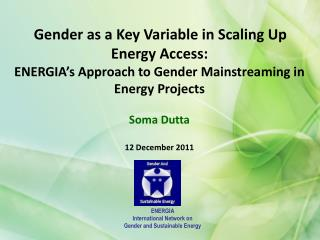 Gender as a Key Variable in Scaling Up Energy Access: ENERGIA s Approach to Gender Mainstreaming in Energy Projects