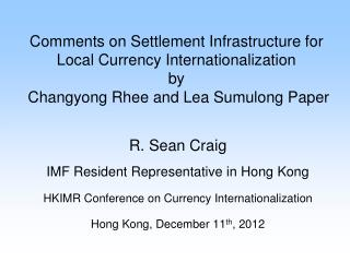 Comments on Settlement Infrastructure for Local Currency Internationalization by  Changyong Rhee and Lea Sumulong Paper