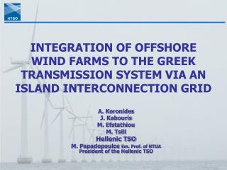 INTEGRATION OF OFFSHORE  WIND FARMS TO THE GREEK TRANSMISSION SYSTEM VIA AN ISLAND INTERCONNECTION GRID